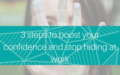 3 ways to boost your confidence and stop hiding at work