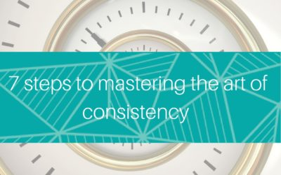 7 steps to mastering the art of consistency