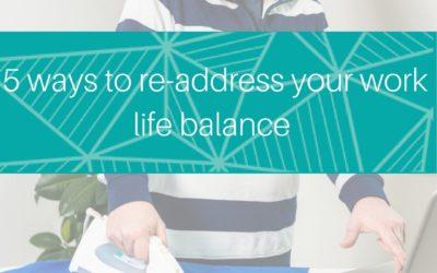 5 ways to re-address your work life balance