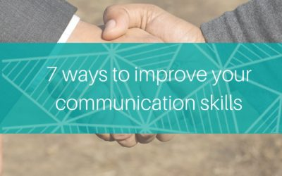 7 ways to easily boost your communication skills