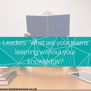 leaders - what are your teams learning without your knowledge?