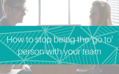 How to stop being the 'go to' person with your team