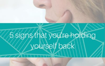 5 signs that you're holding yourself back