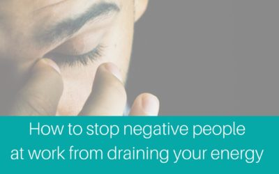 How to stop negative people at work draining your energy