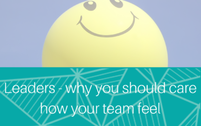 Leaders – why you should care about how your team feel