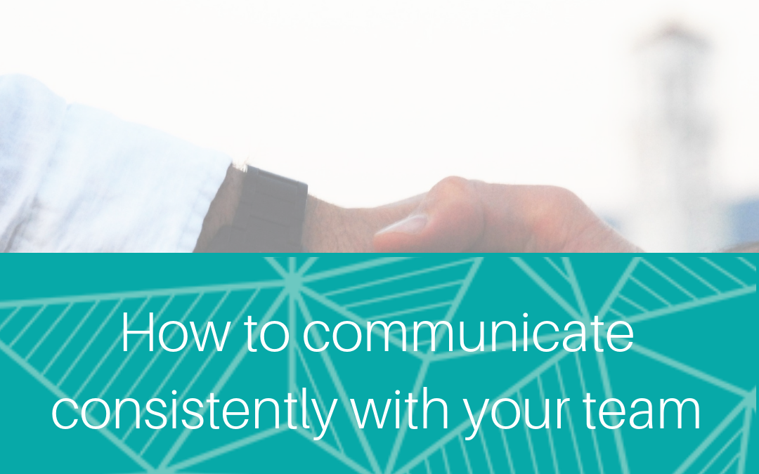 How to communicate consistently with your team
