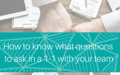 How to know what questions to ask in a one to one with your team