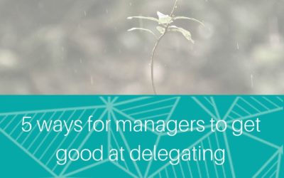 5 ways for managers to get good at delegating to their team