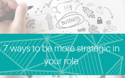 7 ways to be more strategic in your role