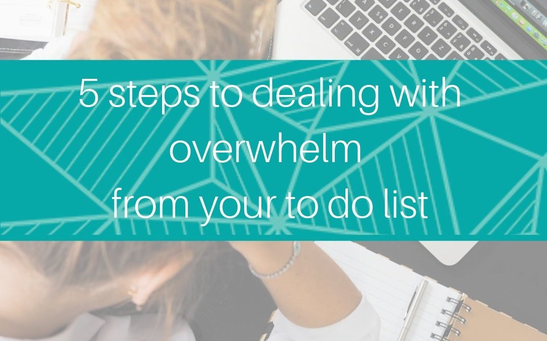 5 steps to dealing with overwhelm from your to do list