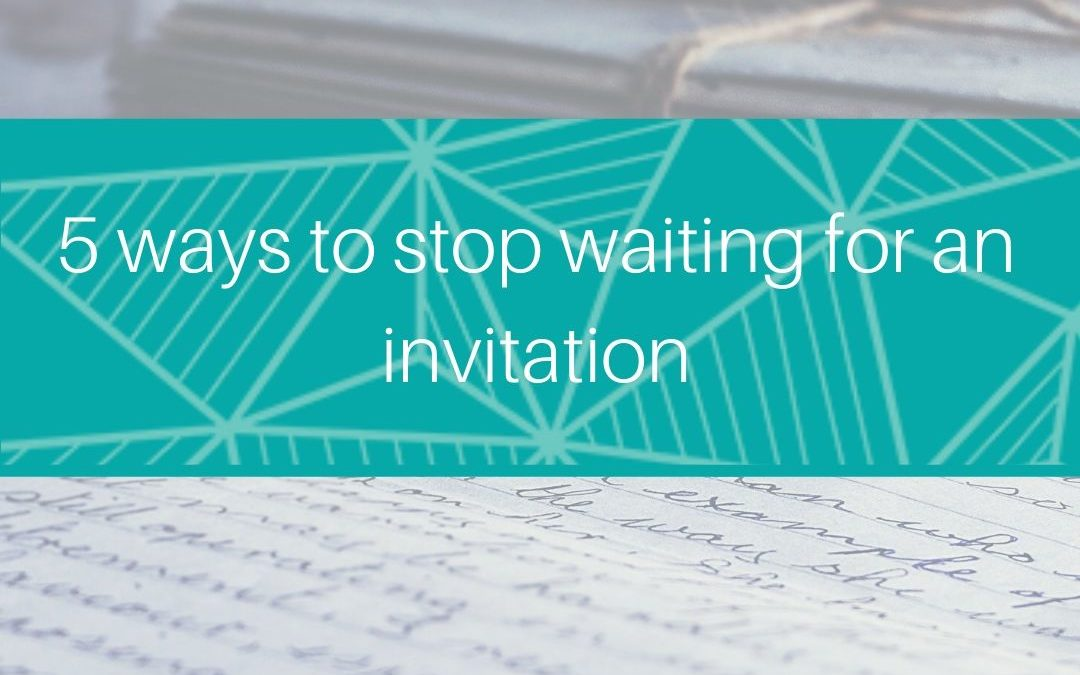 5 ways to stop waiting for an invitation?