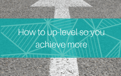 How to up-level so you achieve more