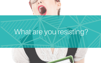 What are you resisting?