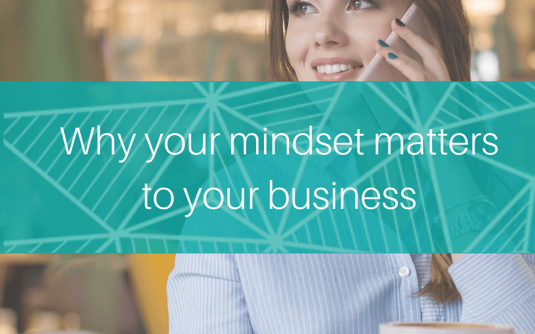 Why Mindset Matters To Your Business
