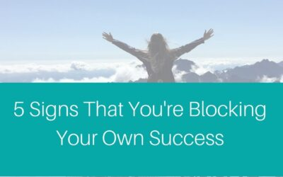 5 Signs you're blocking your own success