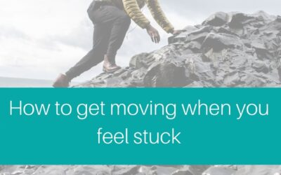 How to get moving when you feel stuck