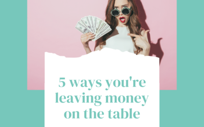 5 ways you're leaving money on the table